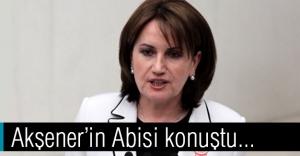 Meral Akşener'in Abisi Konuştu...