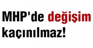 MHP'de Değişim Kaçınılmaz!