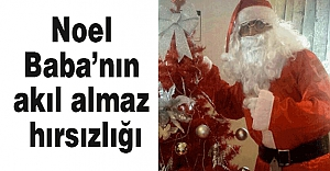 Noel Baba'nın akıl almaz hırsızlığı...