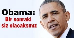 Obama; Bir sonraki siz olacaksınız