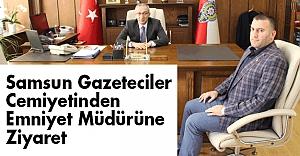 Samsun Gazeteciler Cemiyetinden Emniyet Müdürüne Ziyaret