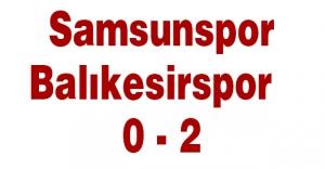 Samsunspor - Balıkesirspor : 0 - 2