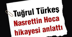 Türkeş: Nasrettin Hoca'nın Hikayesini Anlattı