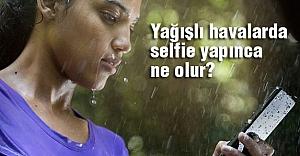 Yağışlı havalarda selfie yapınca ne olur?