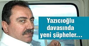 Yazıcıoğlu davasında yeni şüpheler...