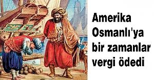 ABD Osmanlı'ya Vergi Ödedi