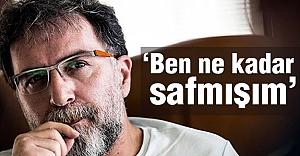 Ahmet Hakan: Ben ne kadar da safmışım...