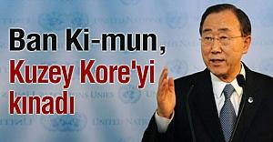 Ban Ki-mun; Kuzey Kore'yi kınadı