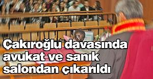 Çakıroğlu davasında avukat ve sanık salondan çıkarıldı