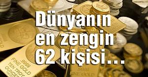 Dünyanın en zengin 62 kişisi