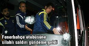 Fenerbahçe Otobüsüne saldırı gündeme geldi