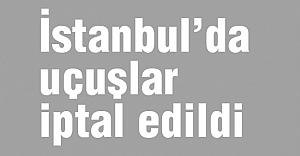 İstanbul'da Uçuşlar İptal...