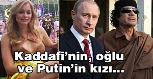 Kaddafi'nin, oğlu ve Putin'in kızı...