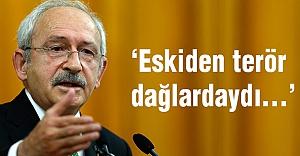 Kılıçdaroğlu, Eskiden terör dağlardaydı...
