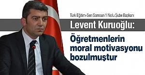 Levent Kuruoğlu: Öğretmenlerin moral motivasyonu bozulmuştur