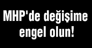 MHP'de Değişime Engel Olun!