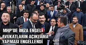 MHP'de imza tesliminde avukatların açıklaması  engellendi