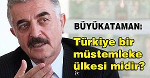 MHP'li Büyükataman: Türkiye bir müstemleke ülkesi midir?
