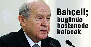 MHP lideri Bahçeli bugün de hastanede kalacak