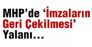 MHP'de 'İmzaların Geri Çekilmesi' Yalanı