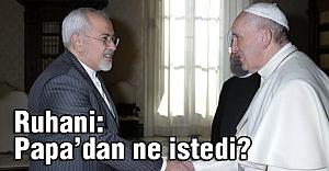 Ruhani'den Papa'dan ne istedi?