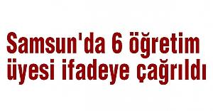 Samsun'da 6 Öğretim Üyesi İfadeye Çağrıldı