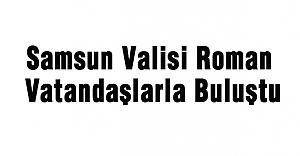 Samsun Valisi Roman Vatandaşlarla Buluştu