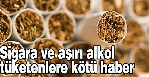 Sigara ve aşırı alkol tüketenlere kötü haber