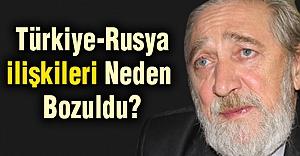 Türkiye-Rusya ilişkileri Neden Bozuldu?