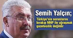Türkiye'nin sorunlarını bırakıp MHP ile uğraşmak gazetecilik değildir