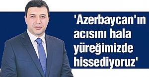 'Azerbaycan'ın Acısını Hala Yüreğimizde Hissediyoruz'