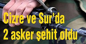 Cizre ve Sur'da 2 asker şehit oldu