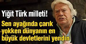 Cüneyt Arkın: Ey Türk Milleti!