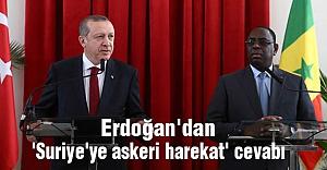Erdoğan'dan 'Suriye'ye askeri harekat' Cevabı