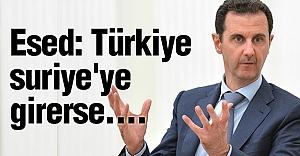Esed: Türkiye Suriye'ye Girerse....