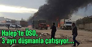 Halep'te ÖSO, 3 ayrı düşmanla çatışıyor...