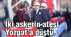 İki askerin ateşi Yozgat'a düştü.