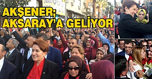 Meral Akşener Aksaray'a geliyor