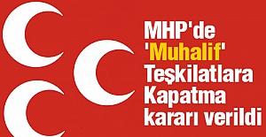 MHP'de 'Muhalif' Teşkilatlara Kapatma kararı verildi