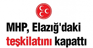MHP, Elazığ Teşkilatını Kapattı...