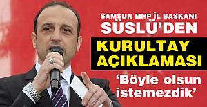 MHP'li Süslü: 'Böyle olsun istemezdik'