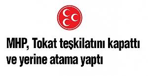 MHP Tokat Teşkilatını Kapattı ve Yerine Atama Yaptı