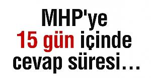 MHP'ye 15 gün içinde cevap süresi...
