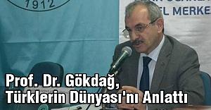 Prof. Dr. Gökdağ, Türklerin Dünyası'nı Anlattı
