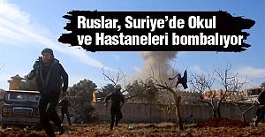 Ruslar, Suriye'de hastane ve Okulları Bombalıyor