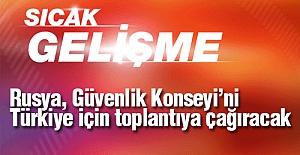 Rusya, Güvenlik Konseyi'ni Türkiye için toplantıya çağırıyor