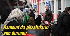 Samsun'da Gözaltına Alınanların Son Durumu
