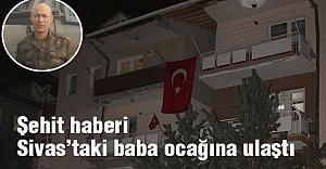 Şehit haberi Sivas'taki baba ocağına ulaştı