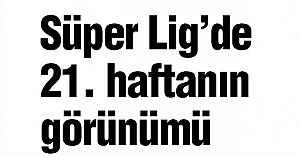 Süper Lig 21. haftanın görünümü