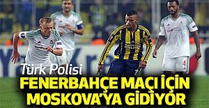 Türk Polisi, Fenerbahçe Maçı için Moskova'ya Gidiyor